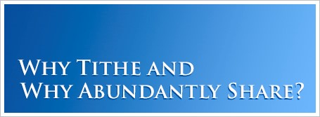Why Tithe and Why Abundantly Share?