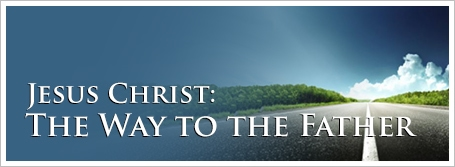Jesus Christ: The Way to the Father