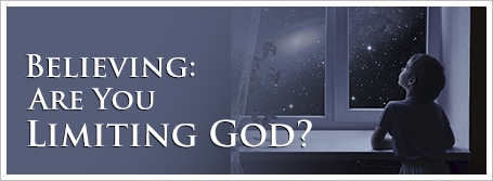 Believing:  Are You Limiting God?