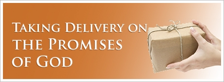 Taking Delivery on the Promises of God