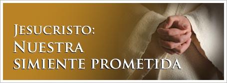 Jesucristo: Nuestra simiente prometida