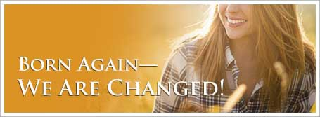 Born Again—We Are Changed!