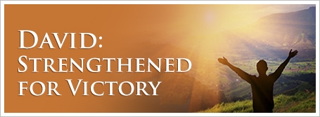 David:  Strengthened for Victory