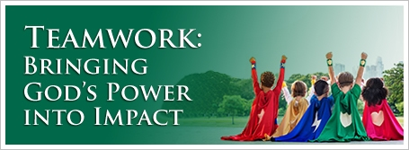 Teamwork:  Bringing God's Power into Impact