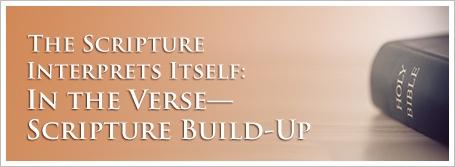 The Scripture Interprets Itself: In the Verse—Scripture Build-Up