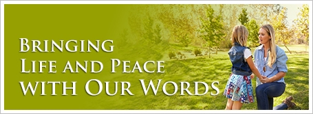 Bringing Life and Peace with Our Words