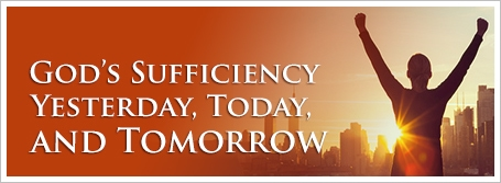 God's Sufficiency Yesterday, Today, and Tomorrow