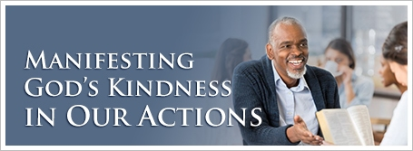 Manifesting God's Kindness in Our Actions