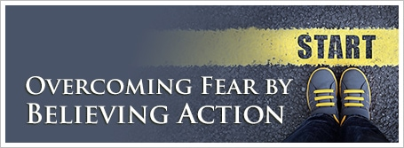 Overcoming Fear by Believing Action