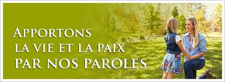 Apportons la vie et la paix par nos paroles
