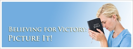 Believing for Victory: Picture It!