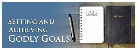 Setting and Achieving Godly Goals