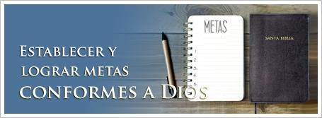 Establecer y lograr metas conformes a Dios