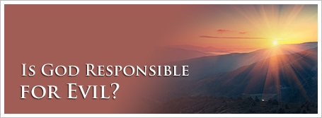 Is God Responsible for Evil?