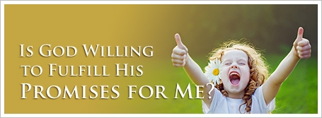 Is God Willing to Fulfill His Promises for Me?