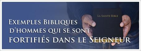 Exemples Bibliques d'hommes qui se sont fortifiés dans le Seigneur
