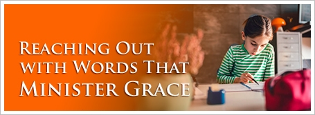 Reaching Out with Words That Minister Grace
