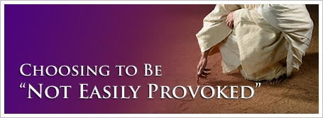 "Choosing to Be ""Not Easily Provoked"""