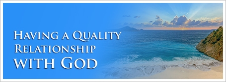 Having a Quality Relationship with God