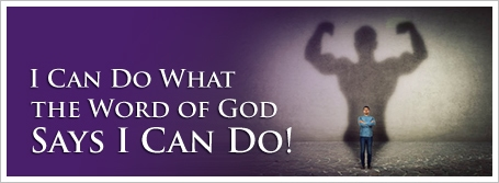 I Can Do What the Word of God Says I Can Do!