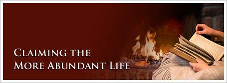 Claiming the More Abundant Life
