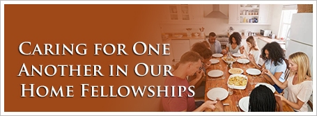 Caring for One Another in Our Home Fellowships