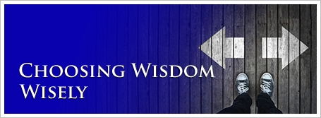 Choosing Wisdom Wisely