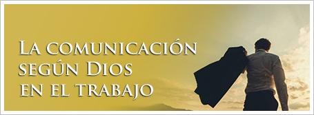 La comunicación según Dios en el trabajo