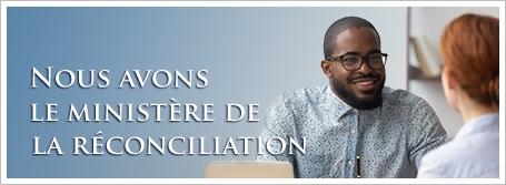 Nous avons le ministère de la réconciliation