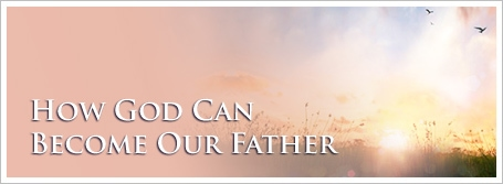 How God Can Become Our Father