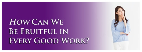 How Can We Be Fruitful in Every Good Work?