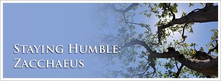 Staying Humble: Zacchaeus