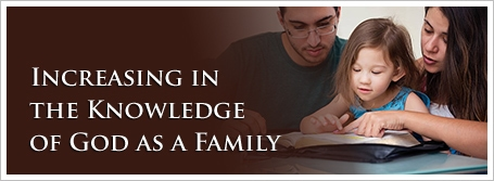 Increasing in the Knowledge of God as a Family