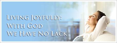 Living Joyfully: With God We Have No Lack