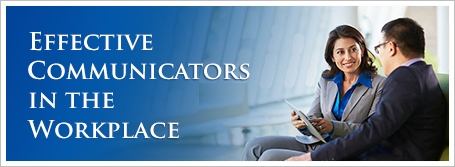 Effective Communicators in the Workplace