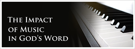 The Impact of Music in God's Word