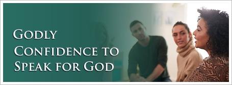 Godly Confidence to Speak for God