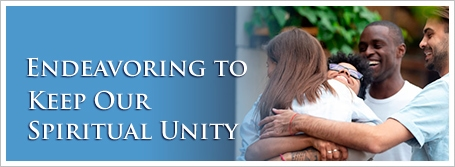 Endeavoring to Keep Our Spiritual Unity