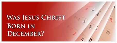 Was Jesus Christ Born in December?